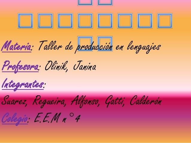Materia: Taller de producción en lenguajesIntegrantes:Suarez, Regueira, Alfonso, Gatti, CalderónProfesora: Olinik, JaninaC...