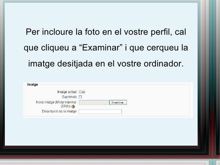 """Per incloure la foto en el vostre perfil, cal que cliqueu a """"Examinar"""" i que cerqueu la imatge desitjada en el vostre ordi..."""