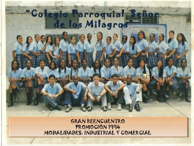 """""""Colegio Parroquial Señor de los Milagros"""" GRAN REENCUENTRO PROMOCIÓN 1994 MODALIDADES: INDUSTRIAL Y COMERCIAL GRAN REENCU..."""