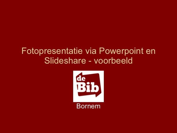 Fotopresentatie via Powerpoint en Slideshare - voorbeeld Bornem