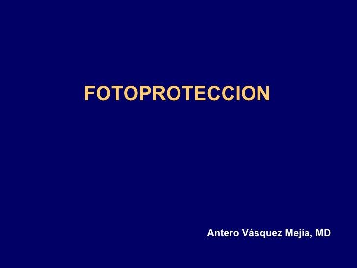 FOTOPROTECCION Antero Vásquez Mejía, MD