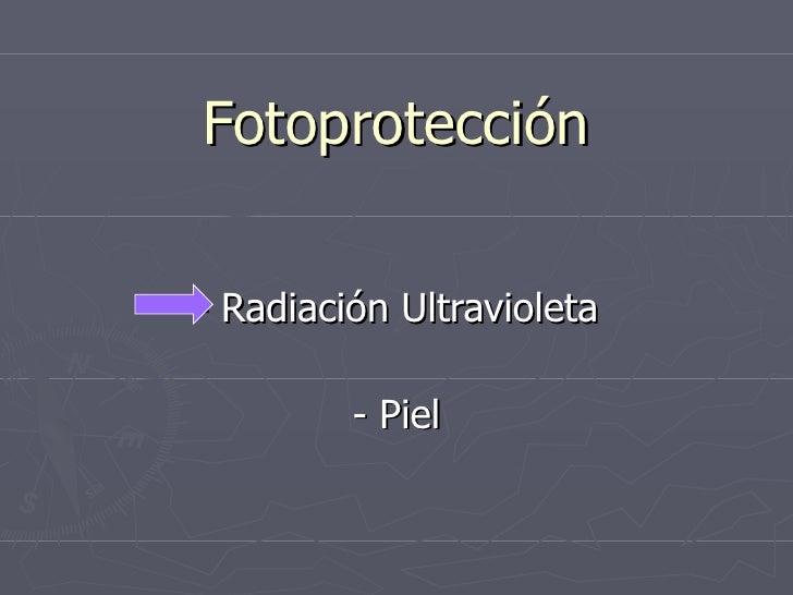 Fotoprotección - Radiación Ultravioleta - Piel