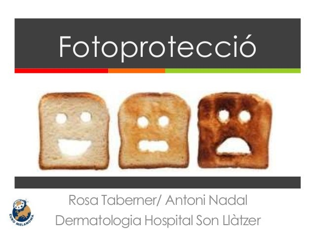 Rosa Taberner/ Antoni Nadal Dermatologia Hospital Son Llàtzer Fotoprotecció