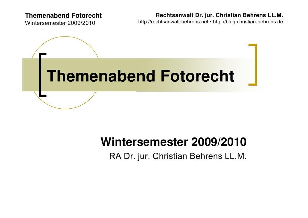 Themenabend Fotorecht                     Rechtsanwalt Dr. jur. Christian Behrens LL.M. Wintersemester 2009/2010          ...