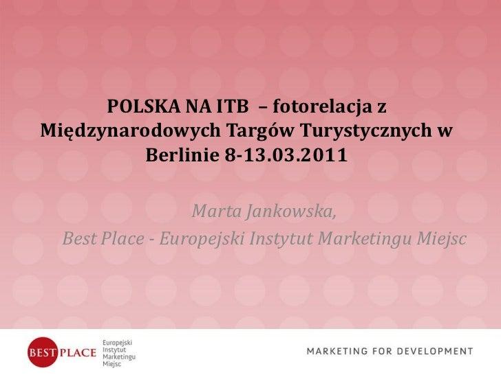 POLSKA NA ITB – fotorelacja zMiędzynarodowych Targów Turystycznych w          Berlinie 8-13.03.2011                  Marta...