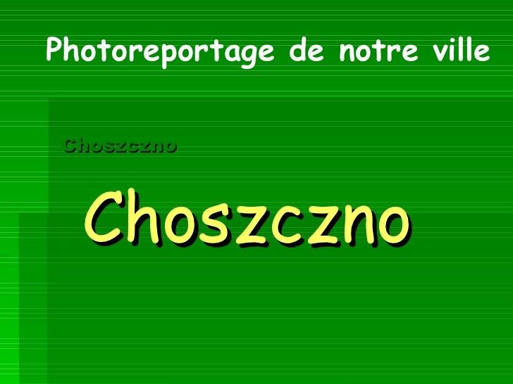 Choszczno   Choszczno Photoreportage de notre ville