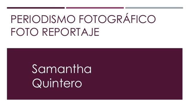 PERIODISMO FOTOGRÁFICO  FOTO REPORTAJE  Samantha  Quintero