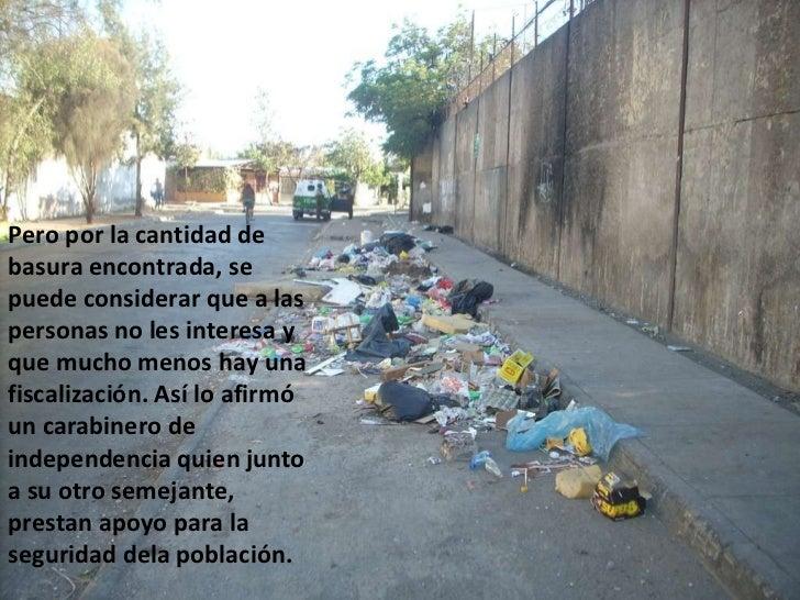 Pero por la cantidad de basura encontrada, se puede considerar que a las personas no les interesa y que mucho menos hay un...