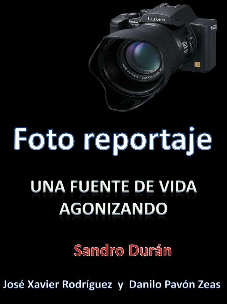 Foto reportaje<br />UNA FUENTE DE VIDA AGONIZANDO<br />Sandro Durán<br />José Xavier Rodríguez y  Danilo Pavón Zeas<br />