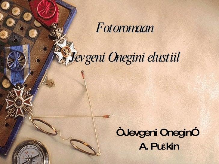 "Fotoromaan Jevgeni Onegini elustiil "" Jevgeni Onegin""  A. Puškin"