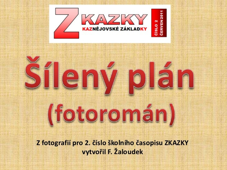 Šílený plán (fotoromán)<br />Z fotografií pro 2. číslo školního časopisu ZKAZKY vytvořil F. Žaloudek<br />