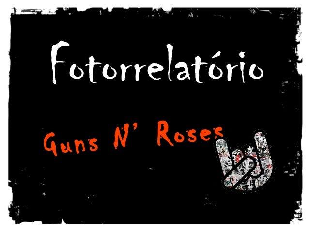 FotorrelatórioFotorrelatório Guns N' RosesGuns N' Roses