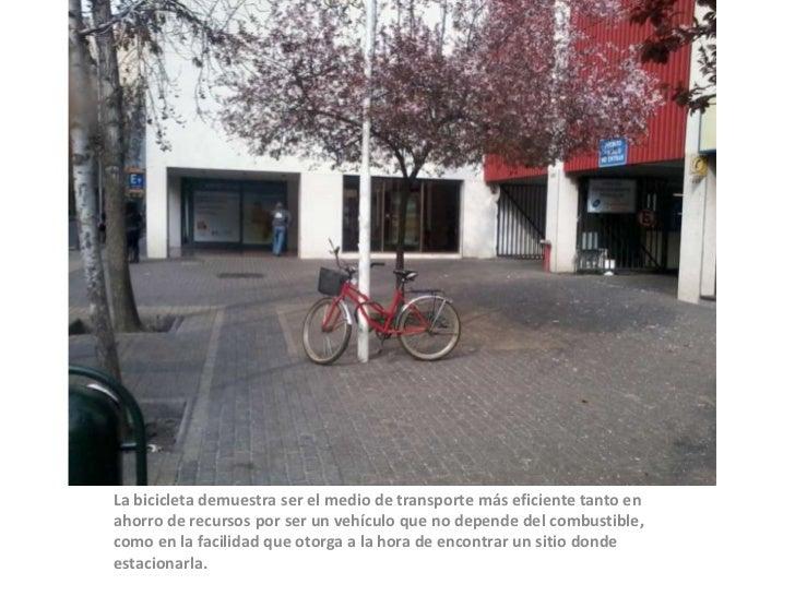 La bicicleta demuestra ser el medio de transporte más eficiente tanto enahorro de recursos por ser un vehículo que no depe...