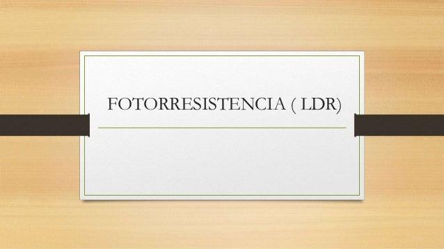 FOTORRESISTENCIA ( LDR)