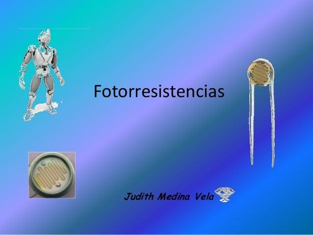 Fotorresistencias  Judith Medina Vela