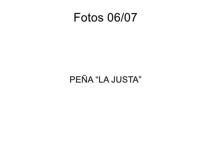 """Fotos 06/07 PEÑA """"LA JUSTA"""""""