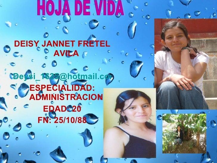 <ul><li>DEISY JANNET FRETEL AVILA </li></ul><ul><li>[email_address] </li></ul><ul><li>ESPECIALIDAD: ADMINISTRACION </li></...
