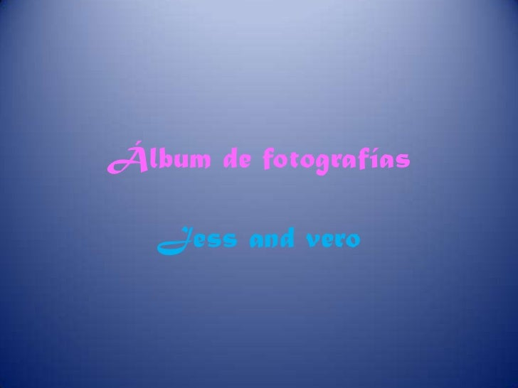 Álbum de fotografías<br />Jess and vero<br />
