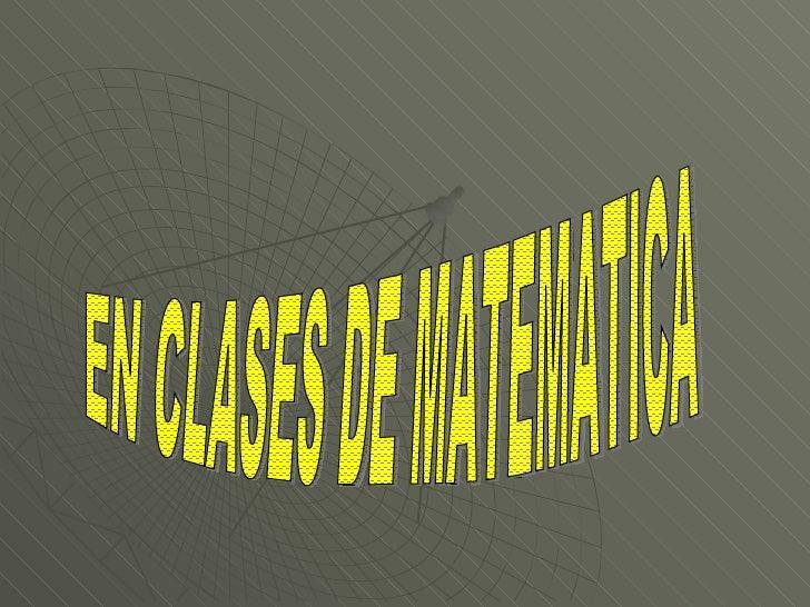 EN CLASES DE MATEMATICA