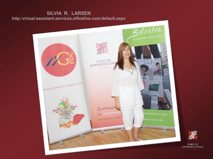 SILVIA R. LARSEN http:/virtual-assistant.services.officelive.com/default.aspx