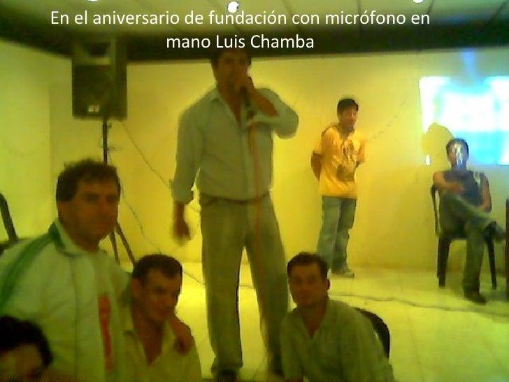 En el aniversario de fundación con micrófono en mano Luis Chamba