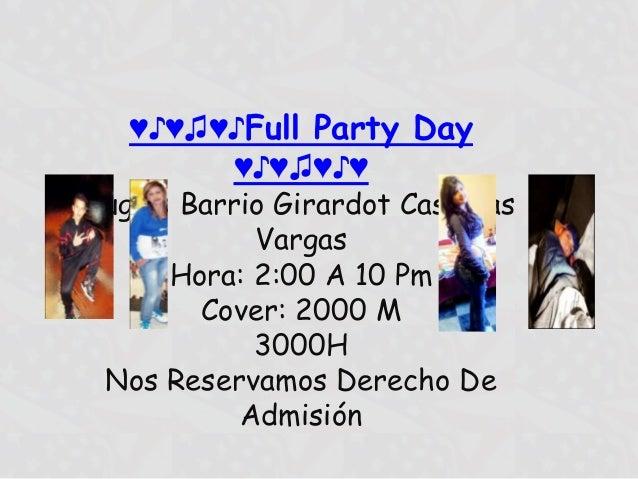 ♥♪♥♫♥♪Full Party Day        ♥♪♥♫♥♪♥Lugar: Barrio Girardot Casa Las            Vargas      Hora: 2:00 A 10 Pm        Cover:...
