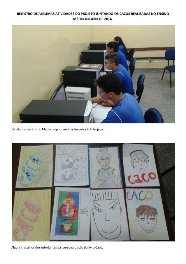 REGISTRO DE ALGUMAS ATIVIDADES DO PROJETO JUNTANDO OS CACOS REALIZADAS NO ENSINO MÉDIO NO ANO DE 2014. Estudantes do Ensin...
