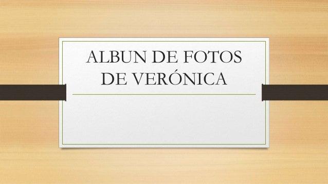 ALBUN DE FOTOS DE VERÓNICA