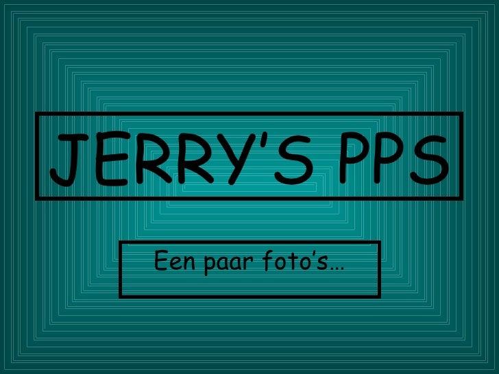 JERRY'S PPS Een paar foto's…