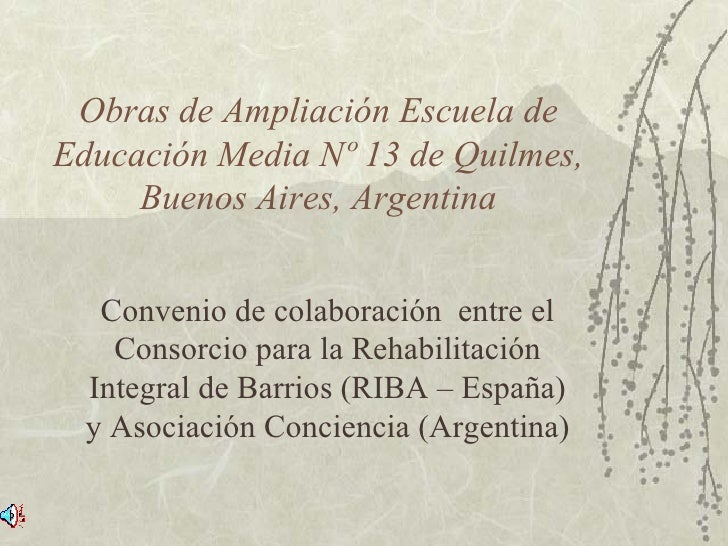 Obras de Ampliación Escuela de Educación Media Nº 13 de Quilmes, Buenos Aires, Argentina Convenio de colaboración  entre e...