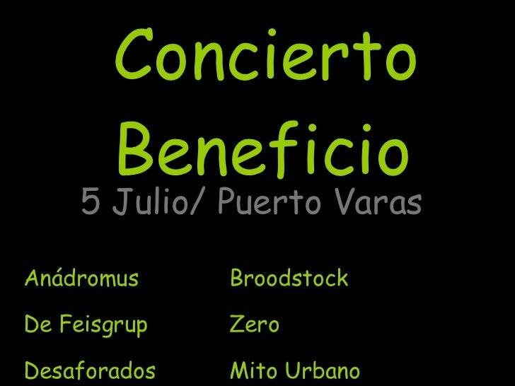 Concierto Beneficio 5 Julio/ Puerto Varas Anádromus Broodstock De Feisgrup Zero Desaforados  Mito Urbano