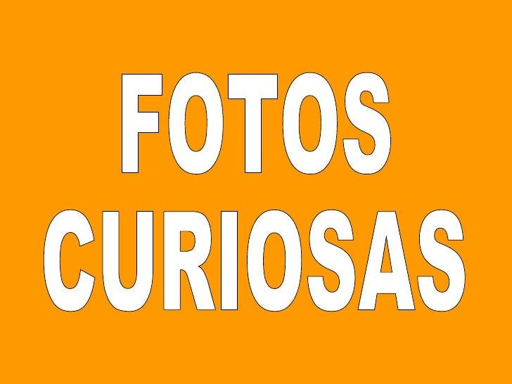 FOTOS CURIOSAS