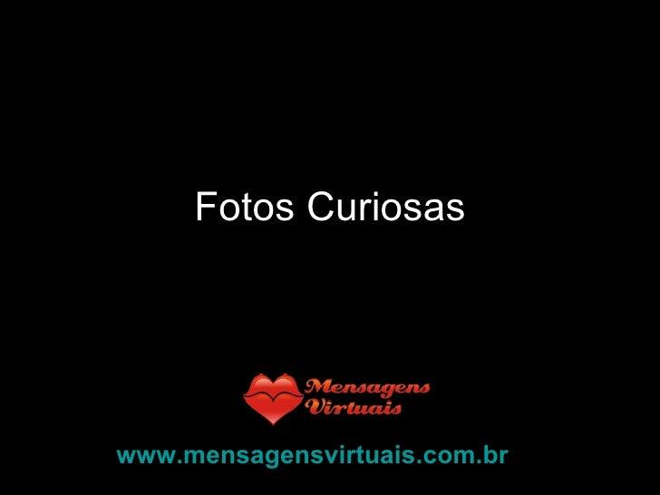 Fotos Curiosas www.mensagensvirtuais.com.br