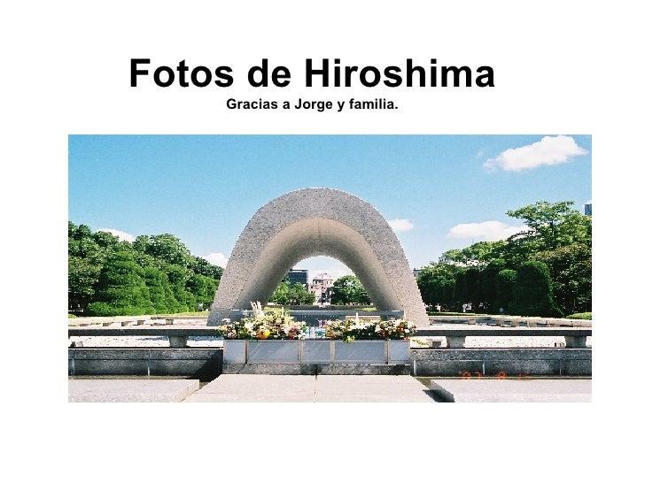 Fotos de Hiroshima Gracias a Jorge y familia.