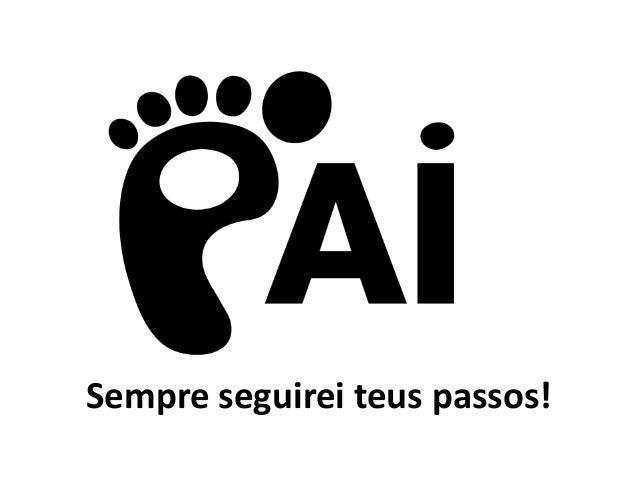 Sempre seguirei teus passos!