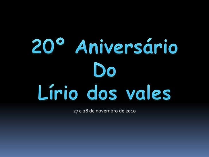 20º Aniversário<br />Do<br />Lírio dos vales<br />27 e 28 de novembro de 2010<br />