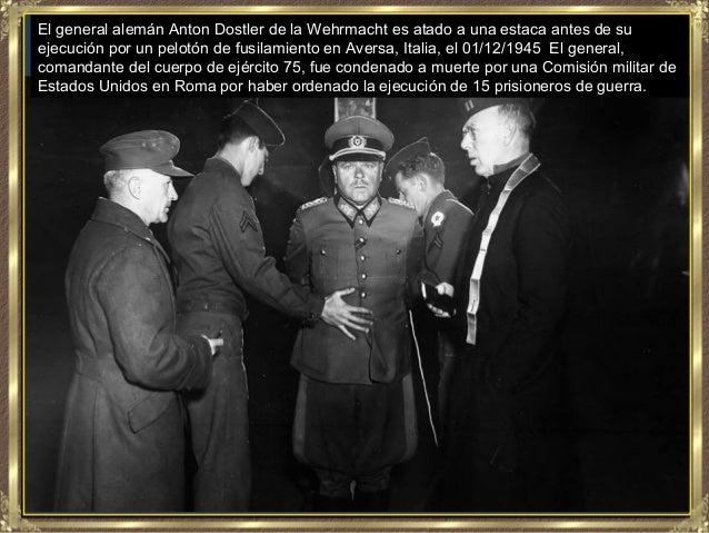 El general alemán Anton Dostler de la Wehrmacht es atado a una estaca antes de suejecución por un pelotón de fusilamiento ...