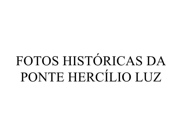 FOTOS HISTÓRICAS DA PONTE HERCÍLIO LUZ