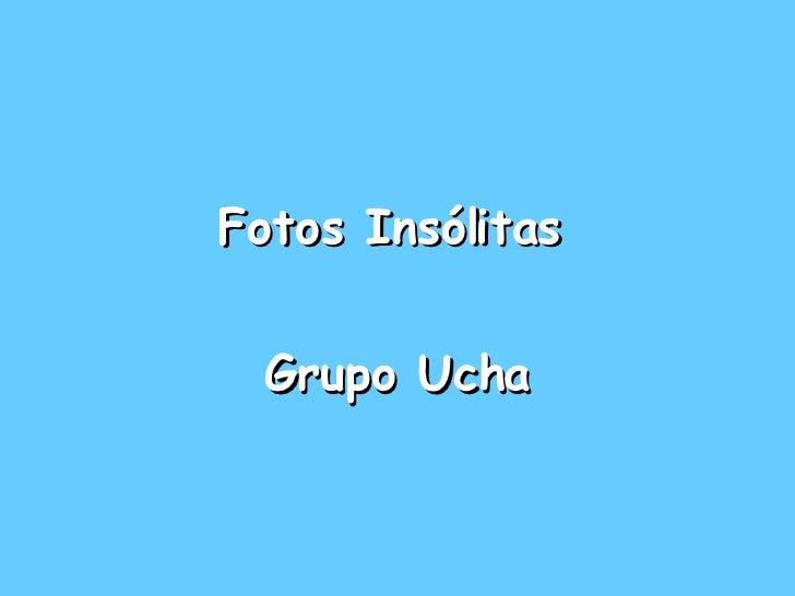 Fotos Insólitas   Grupo Ucha