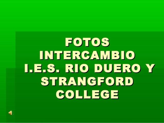 FOTOSFOTOS INTERCAMBIOINTERCAMBIO I.E.S. RIO DUERO YI.E.S. RIO DUERO Y STRANGFORDSTRANGFORD COLLEGECOLLEGE