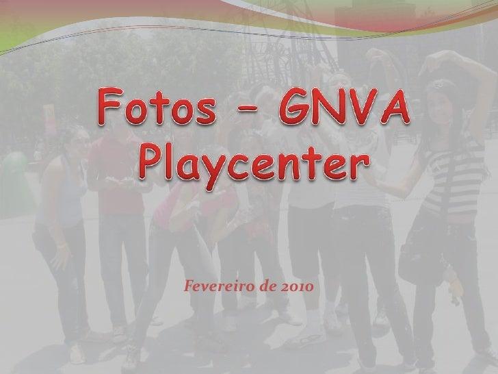 Fotos – GNVA<br />Playcenter<br />Fevereiro de 2010<br />