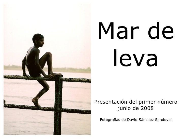 Mar de leva Presentación del primer número junio de 2008 Fotografías de David Sánchez Sandoval
