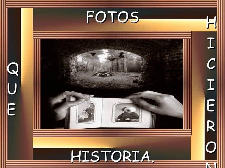 FOTOS Q U E H I C I E R O N HISTORIA.