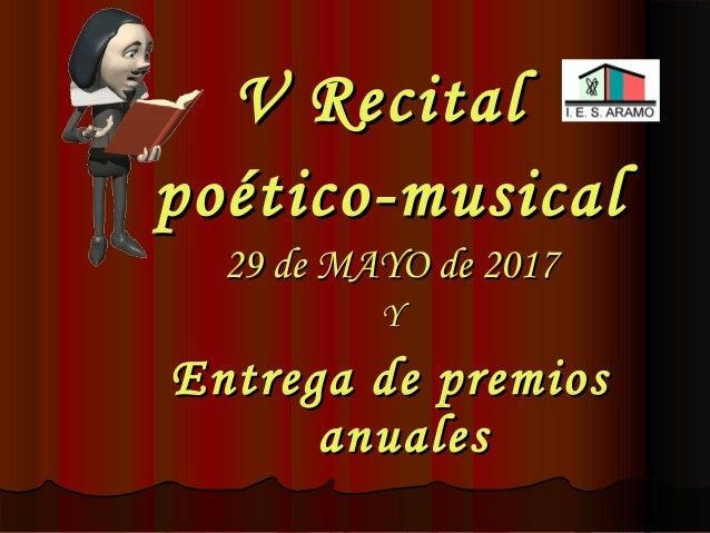 V RecitalV Recital poético-musicalpoético-musical 29 de MAYO de 201729 de MAYO de 2017 YY Entrega de premiosEntrega de pre...