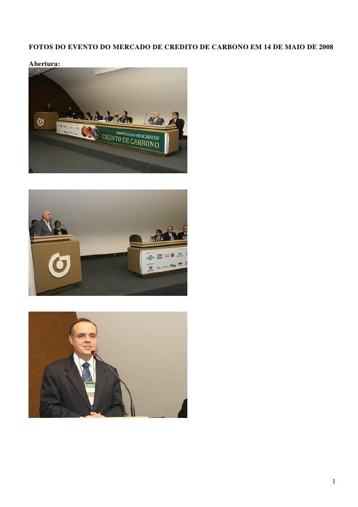 FOTOS DO EVENTO DO MERCADO DE CREDITO DE CARBONO EM 14 DE MAIO DE 2008  Abertura:                                         ...