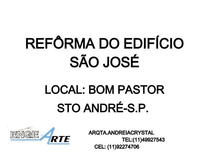 REFÔRMA DO EDIFÍCIO SÃO JOSÉ LOCAL: BOM PASTOR STO ANDRÉ-S.P.  ARQTA.ANDREIACRYSTAL  TEL:(11)49927543 CEL: (11)92274706