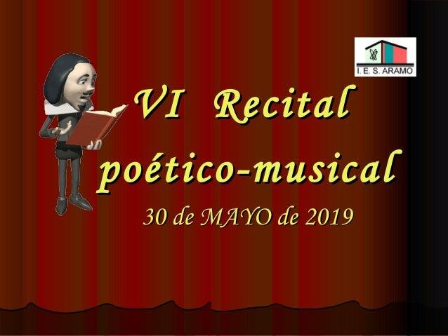 VI RecitalVI Recital poético-musicalpoético-musical 30 de MAYO de 201930 de MAYO de 2019