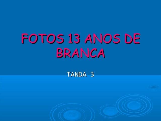 FOTOS 13 ANOS DEFOTOS 13 ANOS DE BRANCABRANCA TANDA 3TANDA 3