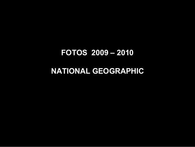 FOTOS 2009 – 2010 NATIONAL GEOGRAPHIC