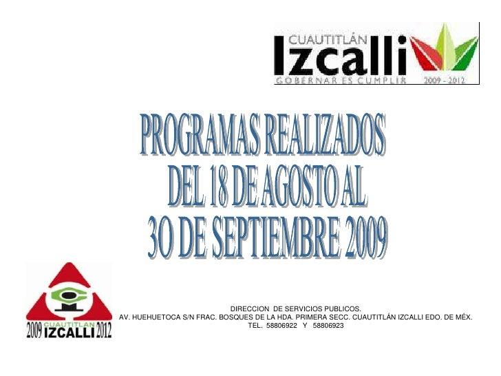 PROGRAMAS REALIZADOS<br />DEL 18 DE AGOSTO AL<br />3O DE SEPTIEMBRE 2009<br />DIRECCION  DE SERVICIOS PUBLICOS.<br />AV. H...